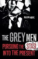 The Grey Men: Pursuing the Stasi into...