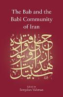 The Bab and the Babi Community of Iran