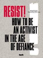 Resist!: How to Be an Activist in the...