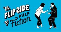The Flip Side of...Pulp Fiction:...
