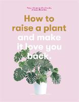 How to Raise a Plant: and Make it ...
