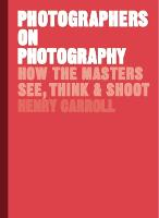 Photographers on Photography: How the...
