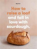 How to raise a loaf and fall in love...