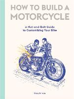How to Build a Motorcycle: A...