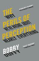 The Perils of Perception: Why We're...