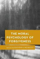 The Moral Psychology of Forgiveness