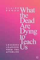 What the Dead Are Dying to Teach Us:...