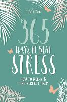 365 Ways to Beat Stress: How to Relax...