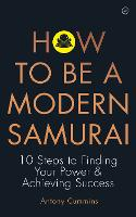 How to be a Modern Samurai: 10 Steps...