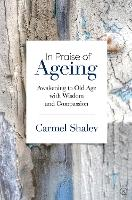 In Praise of Ageing: Awakening to Old...
