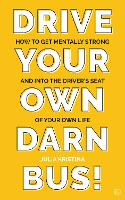 Drive Your Own Darn Bus!: How to Get...