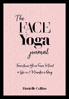 The Face Yoga Yearbook: Transform ...