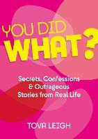 You did WHAT?: Secrets, Confessions...