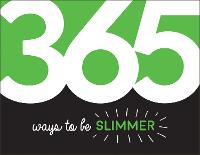 365 Ways to Be Slimmer: Inspiration...