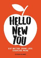 Hello New You: Eat Better, Drink ...