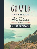 Go Wild: Find Freedom and Adventure ...
