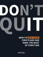 Don't Quit: How to Kick-Start Your...