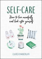 Self-Care: How to Live Mindfully and...