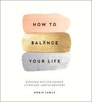 How to Balance Your Life: Everyday...