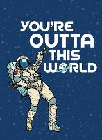 You're Outta This World: Uplifting...