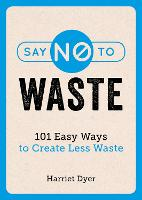 Say No to Waste: 101 Easy Ways to...