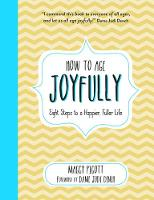 How to Age Joyfully: Eight Steps to a...