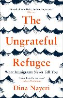 The Ungrateful Refugee: What...