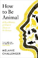 How to Be Animal: A New History of...
