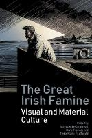 The Great Irish Famine: Visual and...