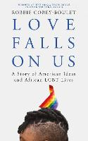 Love Falls On Us: A Story of American...