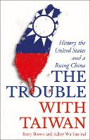 The Trouble with Taiwan: History, the...