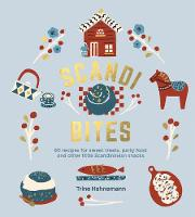 Scandi Bites: 60 recipes for sweet...