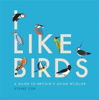 I Like Birds: A Guide to Britain's...