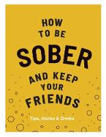 How to be Sober and Keep Your ...