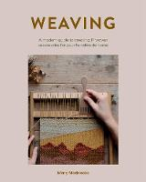 Weaving: A modern guide to creating ...