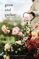 Grow and Gather: A Gardener's Guide ...
