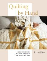 Quilting by Hand: A Modern Guide to...