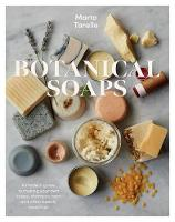 Botanical Soaps: Recipes to make your...