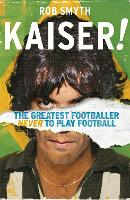 Kaiser: The Greatest Footballer Never...