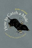 How to Catch a Mole: And Find ...