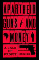 Apartheid Guns and Money: A Tale of...
