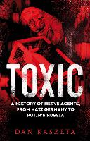 Toxic: A History of Nerve Agents, ...