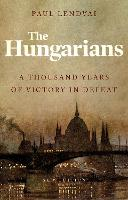 The Hungarians: A Thousand Years of...