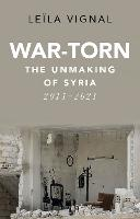 War-Torn: The Unmaking of Syria,...