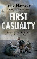 First Casualty: The Epic Story of The...