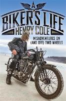 A Biker's Life: Misadventures on (and...