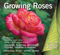 Growing Roses: Plan, Plant and Maintain