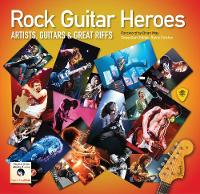 Rock Guitar Heroes: The Illustrated...