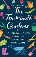 The Ten-Minute Gardener: A...