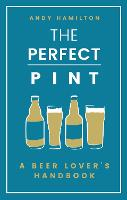 The Perfect Pint: A Beer Lover's...